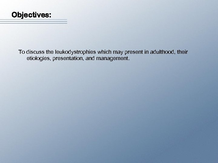 Objectives: To discuss the leukodystrophies which may present in adulthood, their etiologies, presentation, and