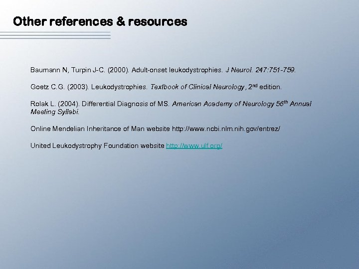 Other references & resources Baumann N, Turpin J-C. (2000). Adult-onset leukodystrophies. J Neurol. 247: