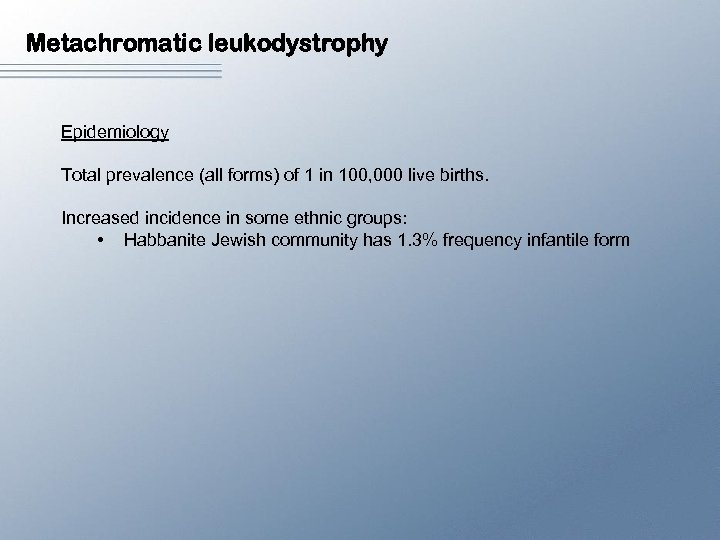 Metachromatic leukodystrophy Epidemiology Total prevalence (all forms) of 1 in 100, 000 live births.