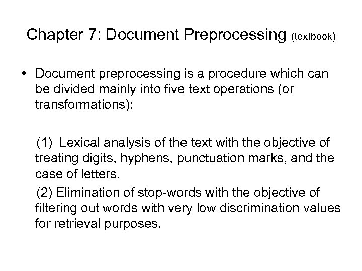 Chapter 7: Document Preprocessing (textbook) • Document preprocessing is a procedure which can be