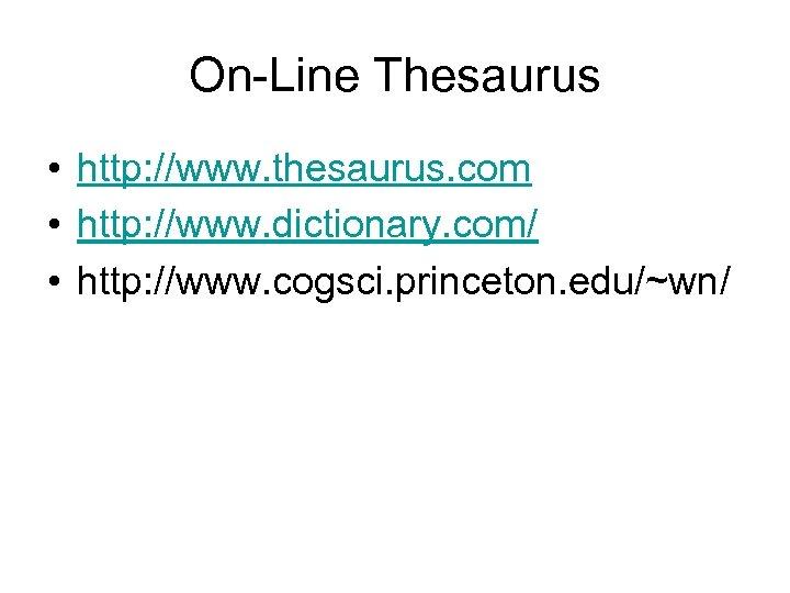 On-Line Thesaurus • http: //www. thesaurus. com • http: //www. dictionary. com/ • http: