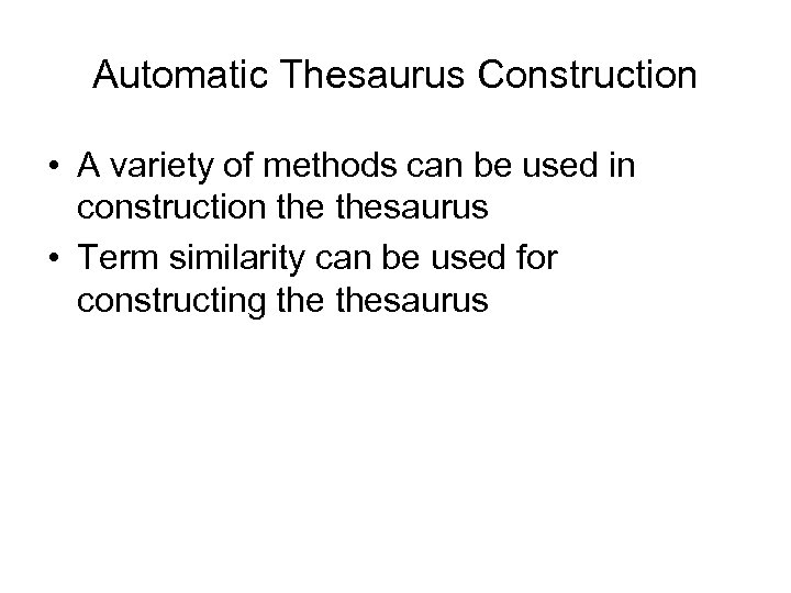 Automatic Thesaurus Construction • A variety of methods can be used in construction thesaurus