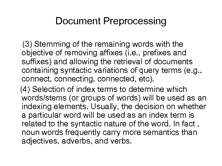 Document Preprocessing (3) Stemming of the remaining words with the objective of removing affixes