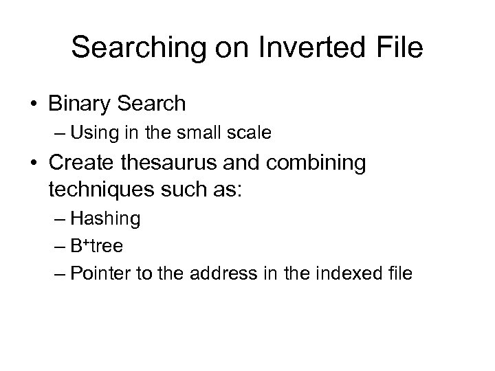 Searching on Inverted File • Binary Search – Using in the small scale •
