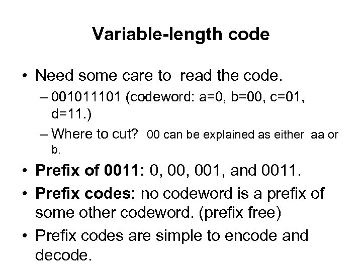 Variable-length code • Need some care to read the code. – 001011101 (codeword: a=0,