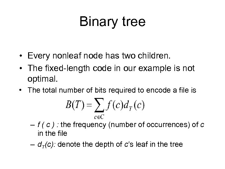 Binary tree • Every nonleaf node has two children. • The fixed-length code in