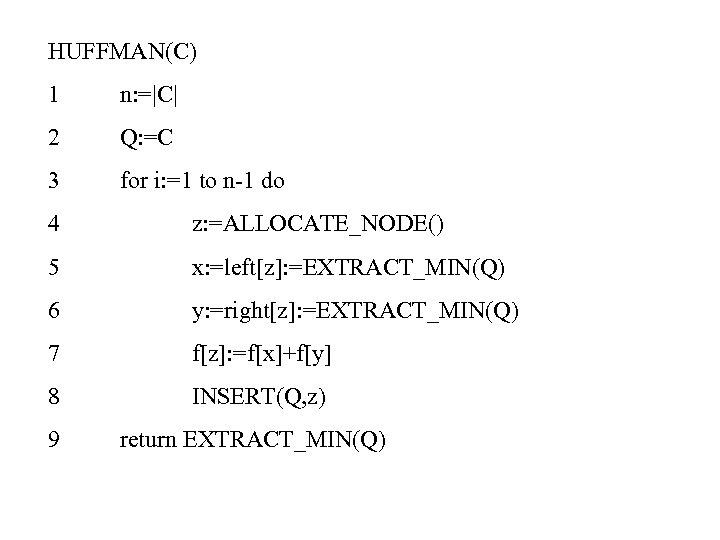 HUFFMAN(C) 1 n: =|C| 2 Q: =C 3 for i: =1 to n-1 do
