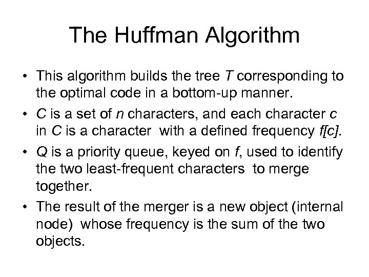 The Huffman Algorithm • This algorithm builds the tree T corresponding to the optimal