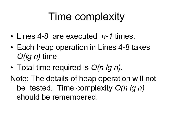Time complexity • Lines 4 -8 are executed n-1 times. • Each heap operation