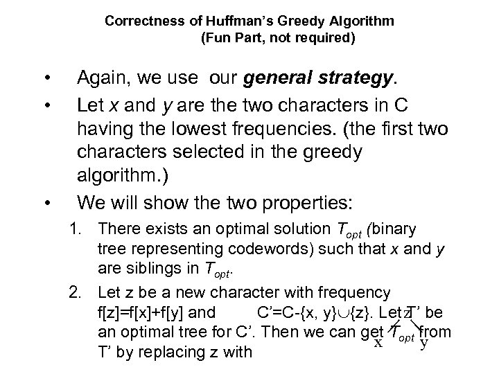 Correctness of Huffman's Greedy Algorithm (Fun Part, not required) • • • Again, we