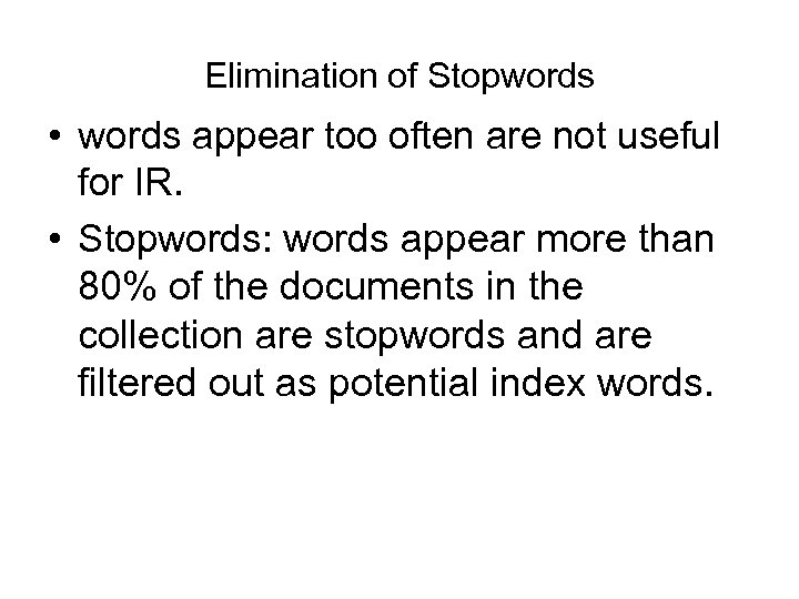 Elimination of Stopwords • words appear too often are not useful for IR. •