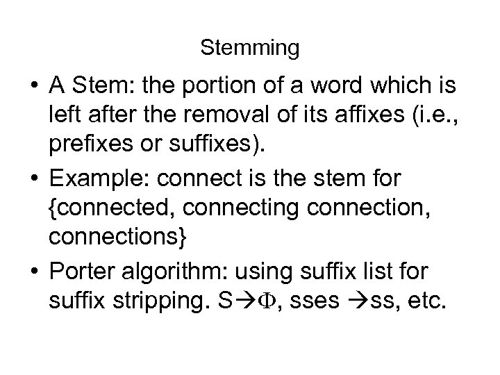 Stemming • A Stem: the portion of a word which is left after the