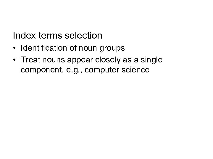Index terms selection • Identification of noun groups • Treat nouns appear closely as