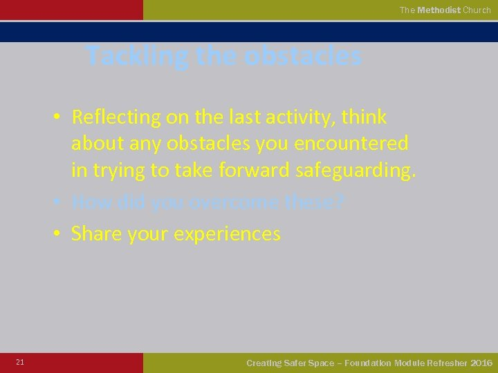 The Methodist Church Tackling the obstacles • Reflecting on the last activity, think about
