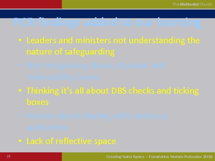 The Methodist Church PCR findings added to our learning • Leaders and ministers not