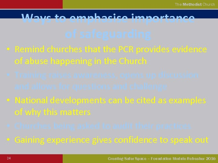 The Methodist Church Ways to emphasise importance of safeguarding • Remind churches that the