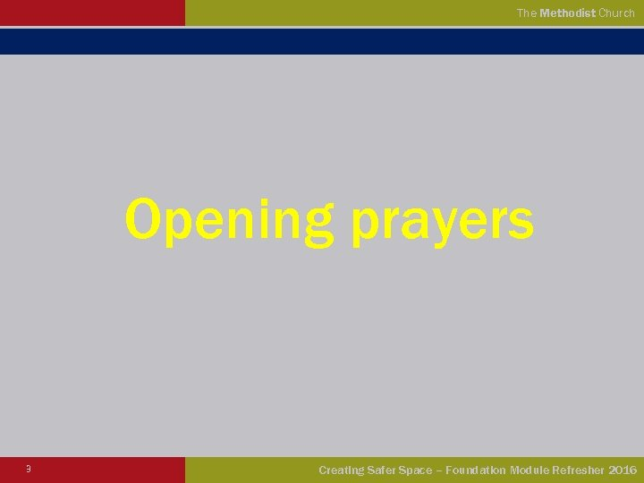 The Methodist Church Opening prayers 3 Creating Safer Space – Foundation Module Refresher 2016