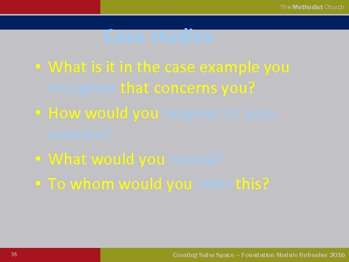 The Methodist Church Case studies • What is it in the case example you