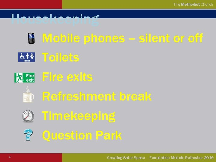 The Methodist Church Housekeeping Mobile phones – silent or off Toilets Fire exits Refreshment