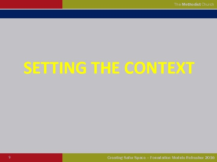 The Methodist Church SETTING THE CONTEXT 9 Creating Safer Space – Foundation Module Refresher