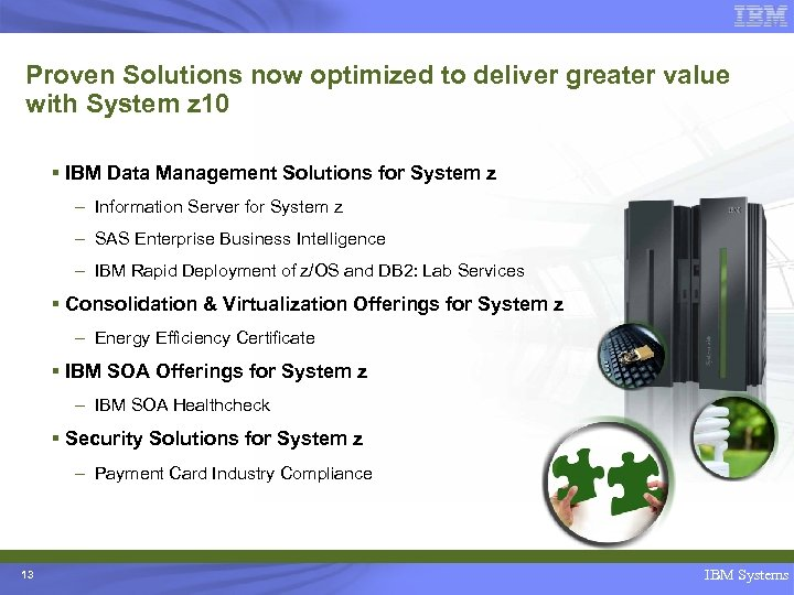 Proven Solutions now optimized to deliver greater value with System z 10 § IBM