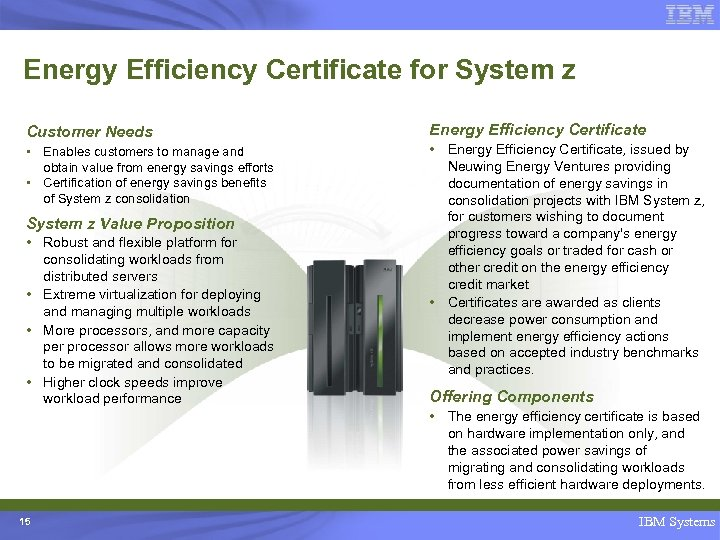 Energy Efficiency Certificate for System z Customer Needs Energy Efficiency Certificate • Enables customers