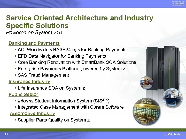 Service Oriented Architecture and Industry Specific Solutions Powered on System z 10 Banking and