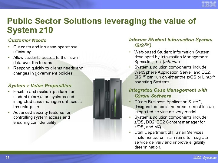 Public Sector Solutions leveraging the value of System z 10 Customer Needs • Cut