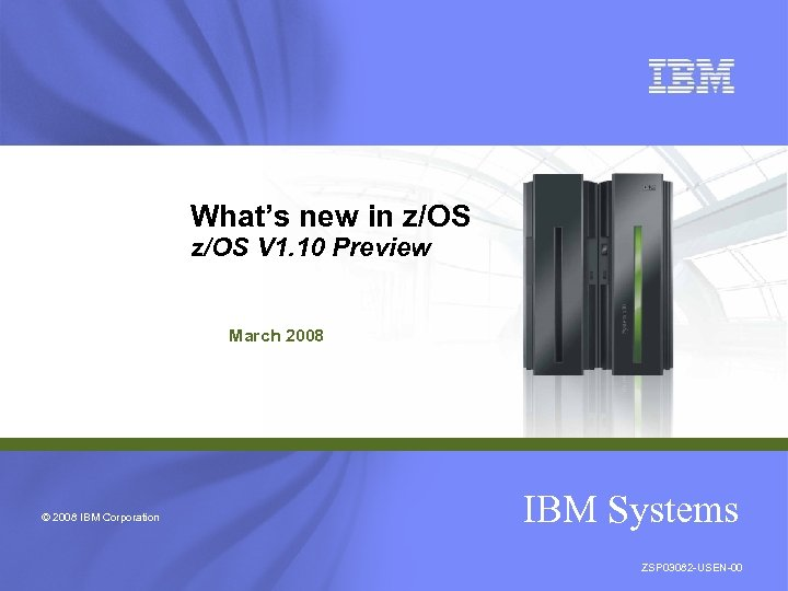 What's new in z/OS V 1. 10 Preview March 2008 © 2008 IBM Corporation