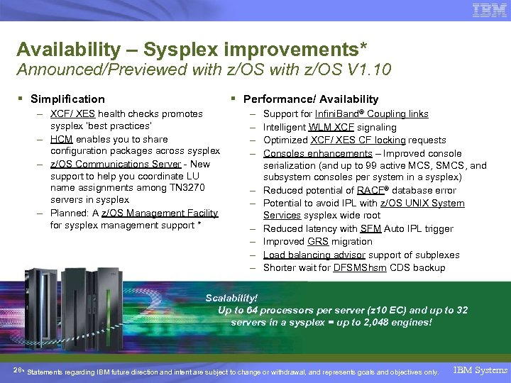 Availability – Sysplex improvements* Announced/Previewed with z/OS V 1. 10 § Simplification § Performance/
