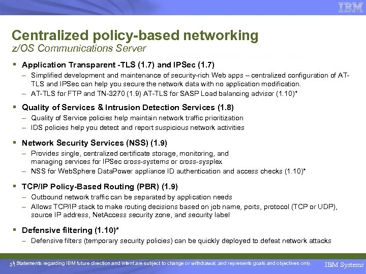Centralized policy-based networking z/OS Communications Server § Application Transparent -TLS (1. 7) and IPSec