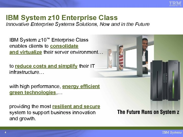 IBM System z 10 Enterprise Class Innovative Enterprise Systems Solutions, Now and in the