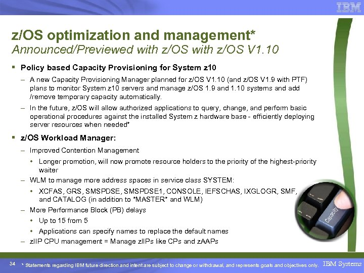 z/OS optimization and management* Announced/Previewed with z/OS V 1. 10 § Policy based Capacity