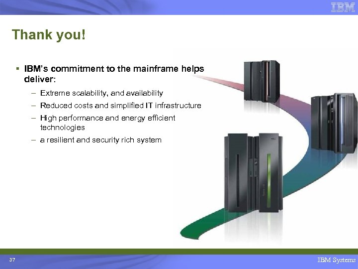 Thank you! § IBM's commitment to the mainframe helps deliver: – Extreme scalability, and