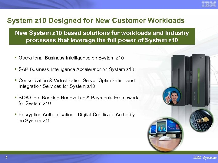 System z 10 Designed for New Customer Workloads New System z 10 based solutions