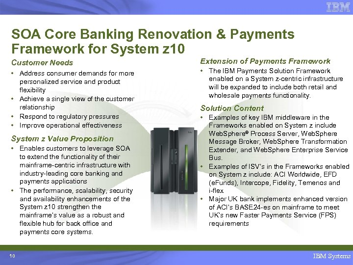SOA Core Banking Renovation & Payments Framework for System z 10 Customer Needs •