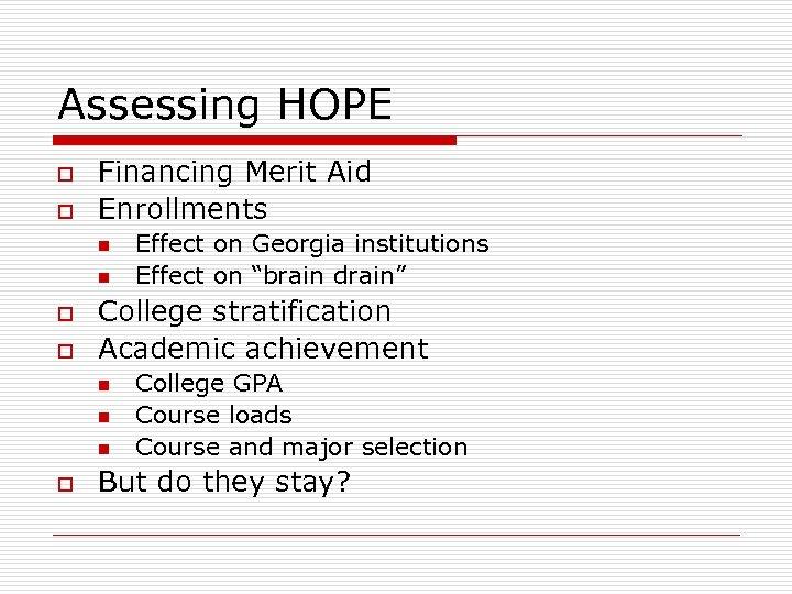 Assessing HOPE o o Financing Merit Aid Enrollments n n o o College stratification