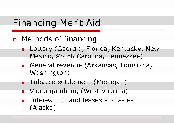 Financing Merit Aid o Methods of financing n n n Lottery (Georgia, Florida, Kentucky,