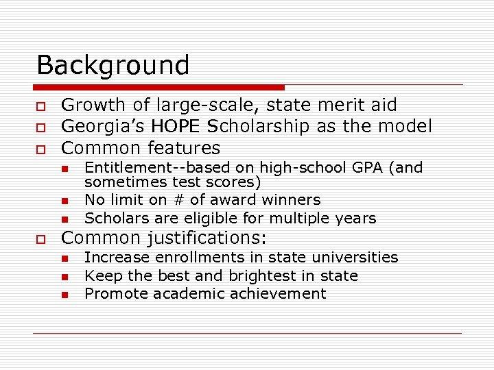 Background o o o Growth of large-scale, state merit aid Georgia's HOPE Scholarship as