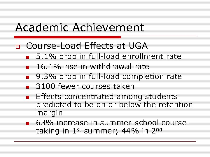 Academic Achievement o Course-Load Effects at UGA n n n 5. 1% drop in