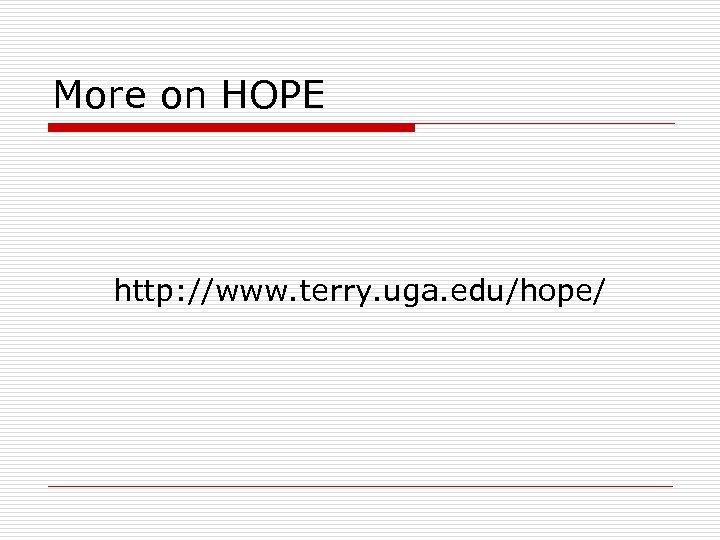 More on HOPE http: //www. terry. uga. edu/hope/