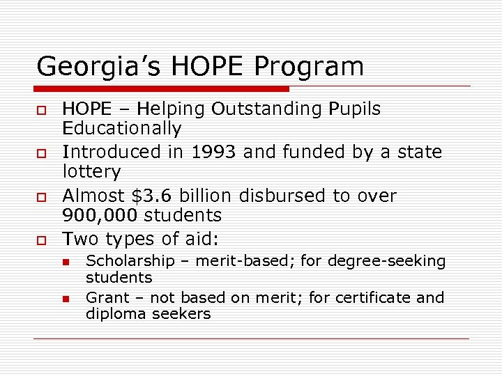 Georgia's HOPE Program o o HOPE – Helping Outstanding Pupils Educationally Introduced in 1993