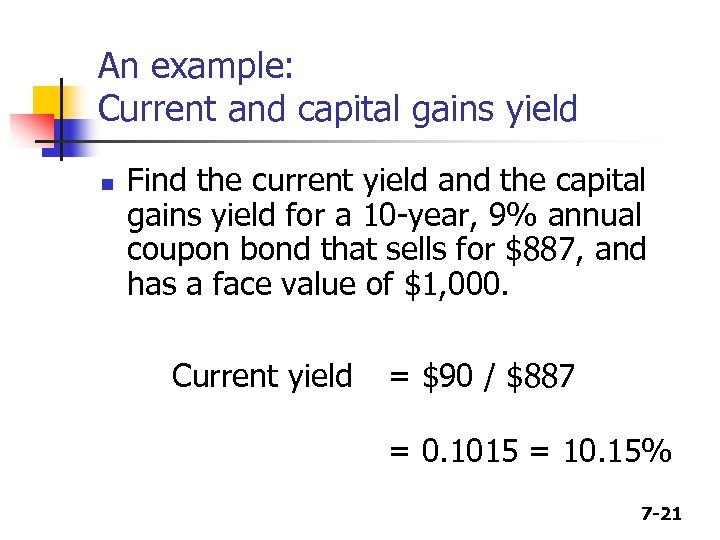 An example: Current and capital gains yield n Find the current yield and the