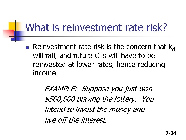 What is reinvestment rate risk? n Reinvestment rate risk is the concern that kd