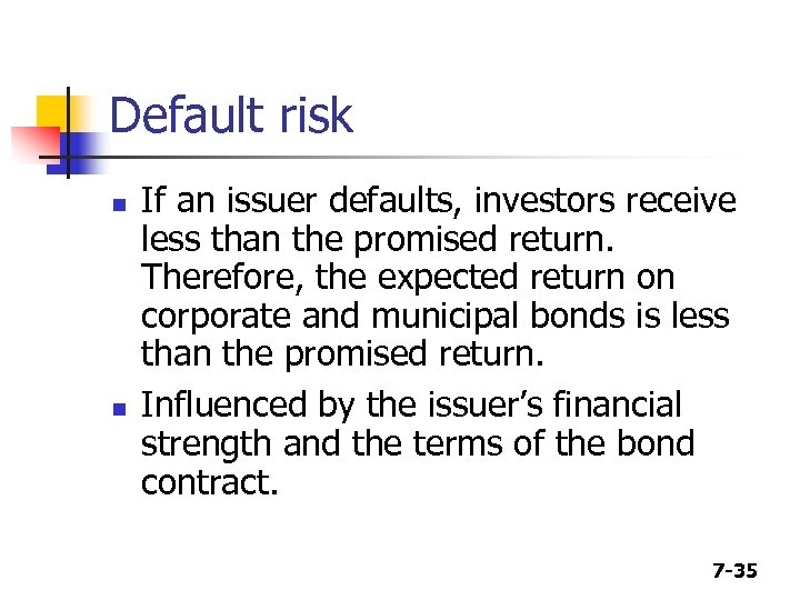 Default risk n n If an issuer defaults, investors receive less than the promised