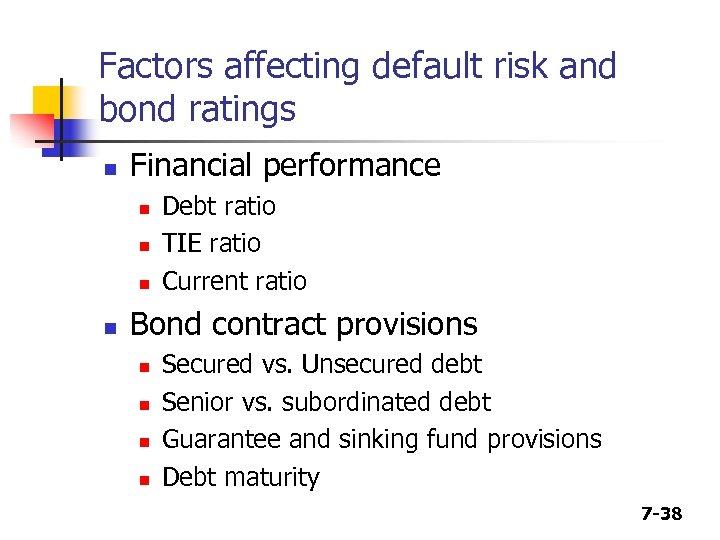 Factors affecting default risk and bond ratings n Financial performance n n Debt ratio