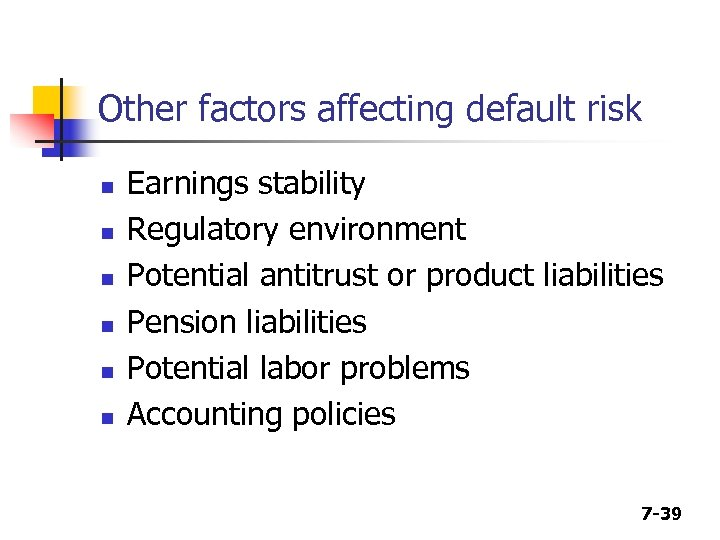 Other factors affecting default risk n n n Earnings stability Regulatory environment Potential antitrust