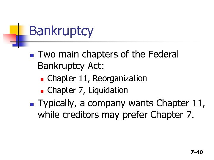 Bankruptcy n Two main chapters of the Federal Bankruptcy Act: n n n Chapter