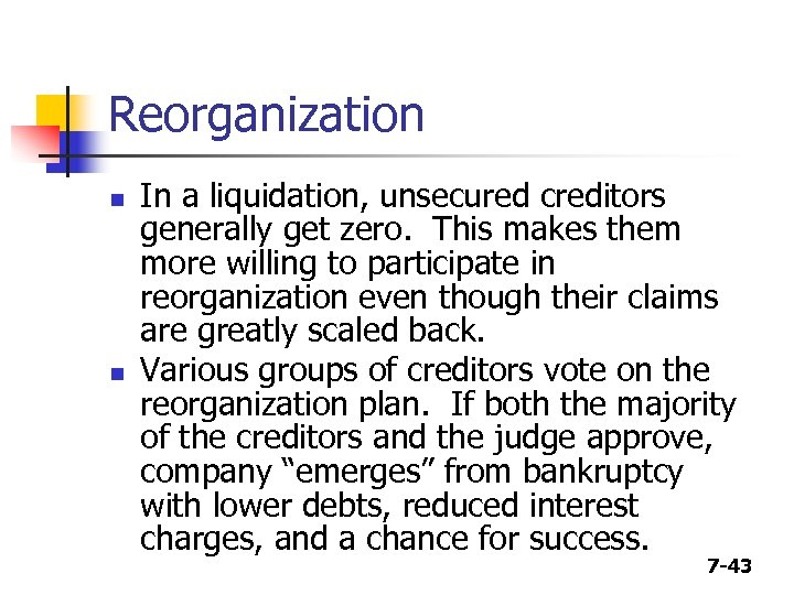 Reorganization n n In a liquidation, unsecured creditors generally get zero. This makes them