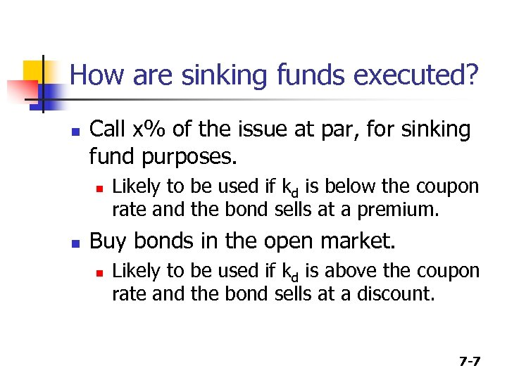How are sinking funds executed? n Call x% of the issue at par, for